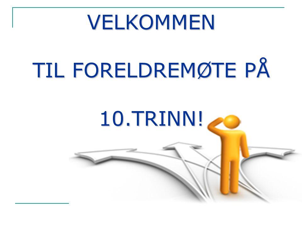 VELKOMMEN TIL FORELDREMØTE PÅ 10.TRINN!
