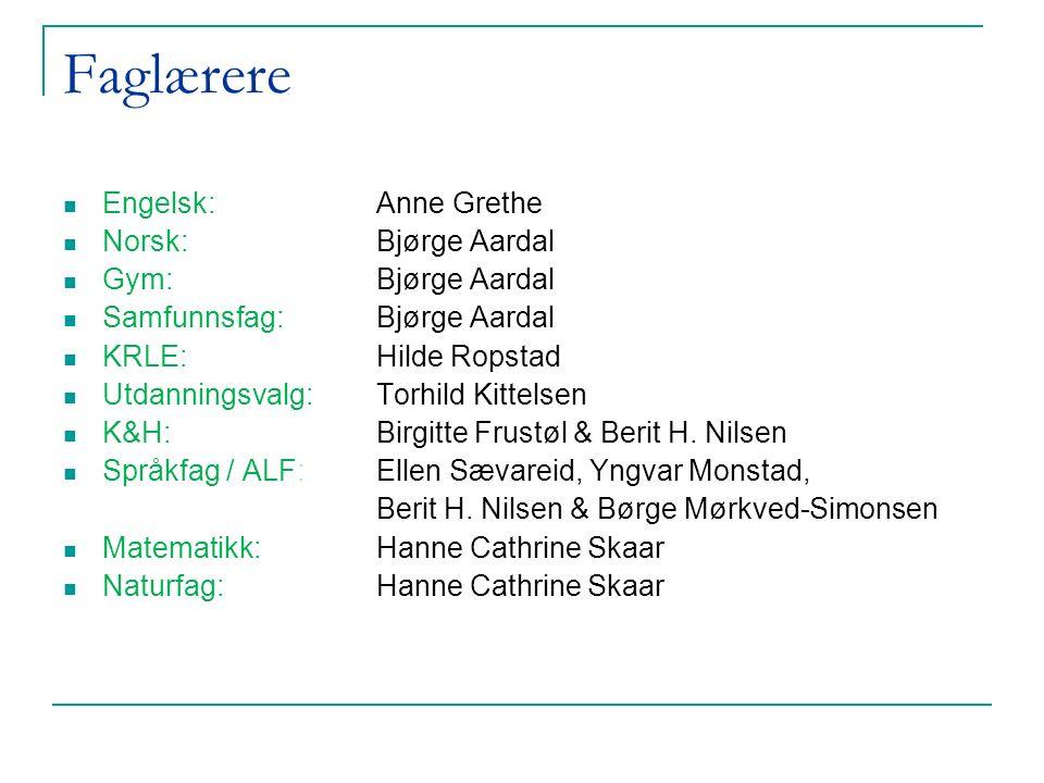 Faglærere Engelsk: Anne Grethe Norsk: Bjørge Aardal Gym: Bjørge Aardal Samfunnsfag: Bjørge Aardal KRLE: Hilde Ropstad Utdanningsvalg: Torhild Kittelsen K&H: Birgitte Frustøl & Berit H.