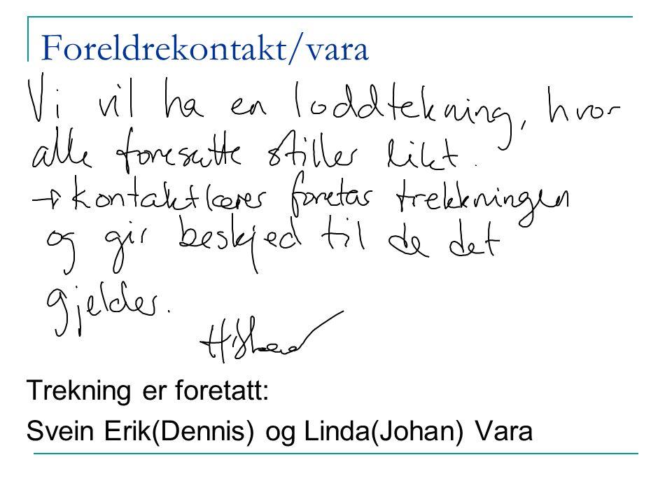 Foreldrekontakt/vara Trekning er foretatt: Svein Erik(Dennis) og Linda(Johan) Vara
