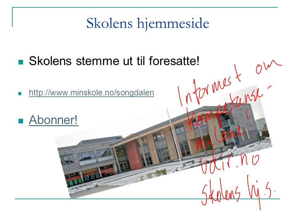 Skolens hjemmeside Skolens stemme ut til foresatte! http://www.minskole.no/songdalen Abonner!