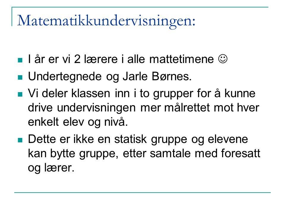 Matematikkundervisningen: I år er vi 2 lærere i alle mattetimene Undertegnede og Jarle Børnes.