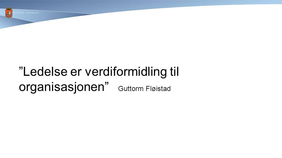 Ledelse er verdiformidling til organisasjonen Guttorm Fløistad