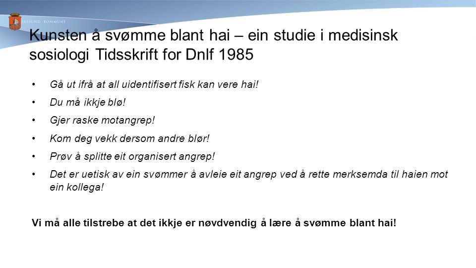 Kunsten å svømme blant hai – ein studie i medisinsk sosiologi Tidsskrift for Dnlf 1985 Gå ut ifrå at all uidentifisert fisk kan vere hai.