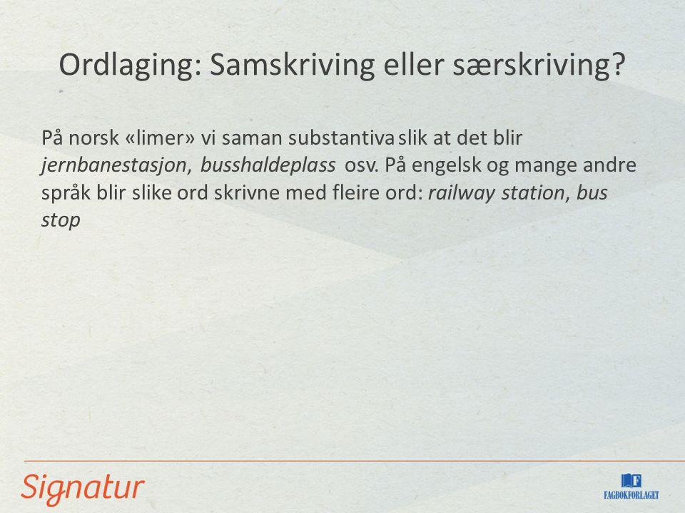 Ordlaging: Samskriving eller særskriving.