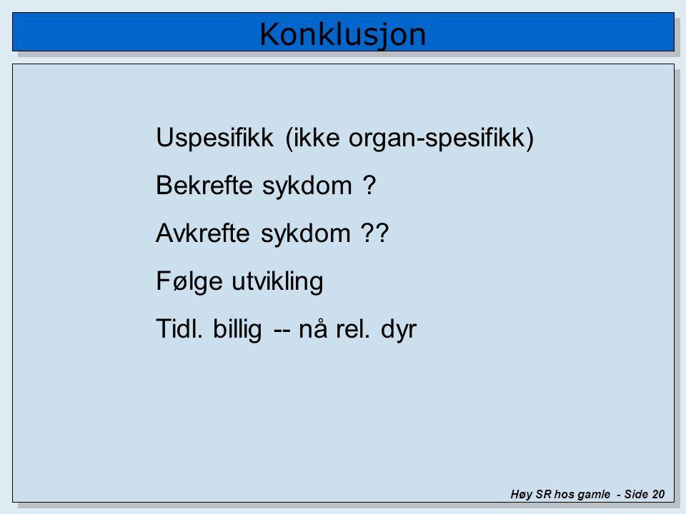 Konklusjon Høy SR hos gamle - Side 20 Uspesifikk (ikke organ-spesifikk) Bekrefte sykdom .
