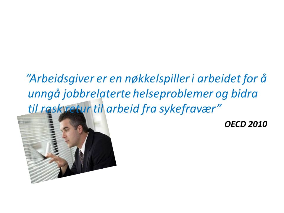 Arbeidsgiver er en nøkkelspiller i arbeidet for å unngå jobbrelaterte helseproblemer og bidra til rask retur til arbeid fra sykefravær OECD 2010