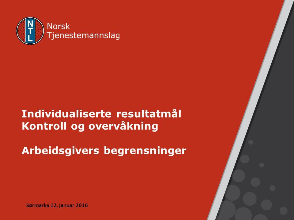 Individualiserte resultatmål Kontroll og overvåkning Arbeidsgivers begrensninger Sørmarka 12.