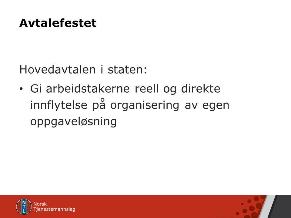 Avtalefestet Hovedavtalen i staten: Gi arbeidstakerne reell og direkte innflytelse på organisering av egen oppgaveløsning