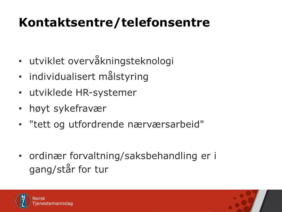 Kontaktsentre/telefonsentre utviklet overvåkningsteknologi individualisert målstyring utviklede HR-systemer høyt sykefravær tett og utfordrende nærværsarbeid ordinær forvaltning/saksbehandling er i gang/står for tur
