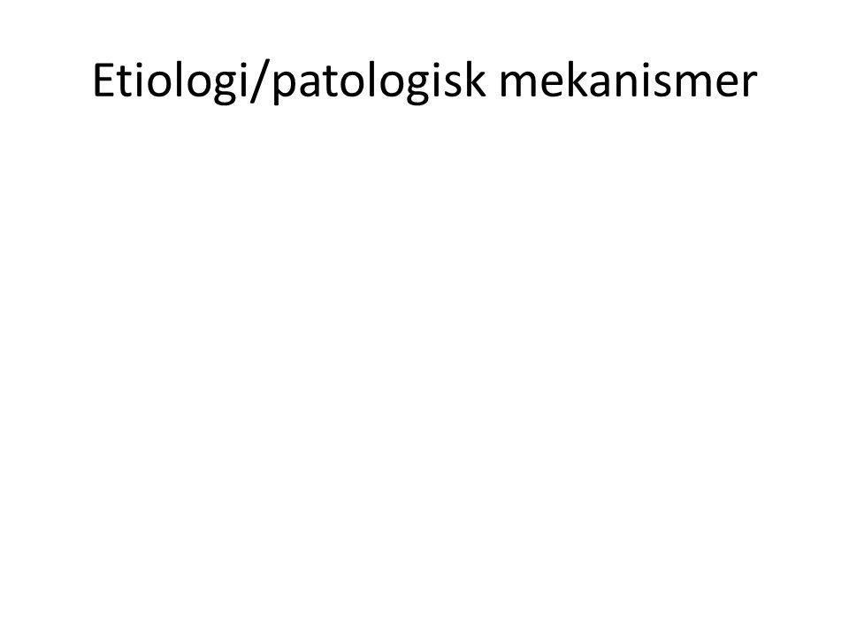 Etiologi/patologisk mekanismer