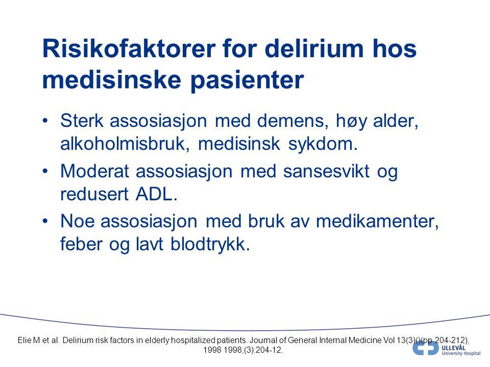 Risikofaktorer for delirium hos medisinske pasienter Sterk assosiasjon med demens, høy alder, alkoholmisbruk, medisinsk sykdom.