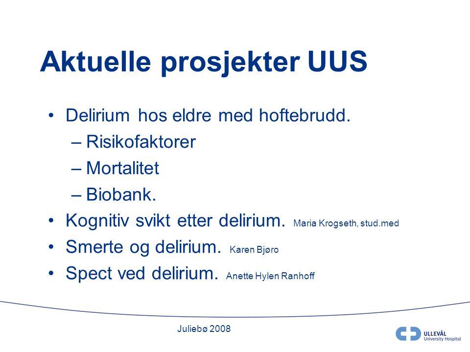 Juliebø 2008 Aktuelle prosjekter UUS Delirium hos eldre med hoftebrudd.