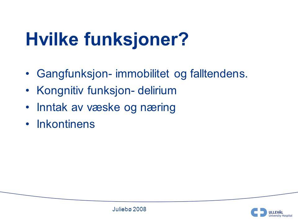 Juliebø 2008 Hvilke funksjoner. Gangfunksjon- immobilitet og falltendens.