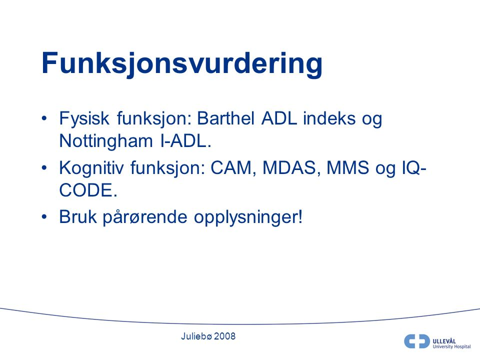 Juliebø 2008 Funksjonsvurdering Fysisk funksjon: Barthel ADL indeks og Nottingham I-ADL.