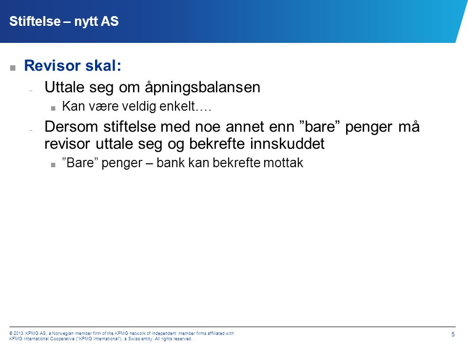 © 2013 KPMG AS, a Norwegian member firm of the KPMG network of independent member firms affiliated with KPMG International Cooperative ( KPMG International ), a Swiss entity.