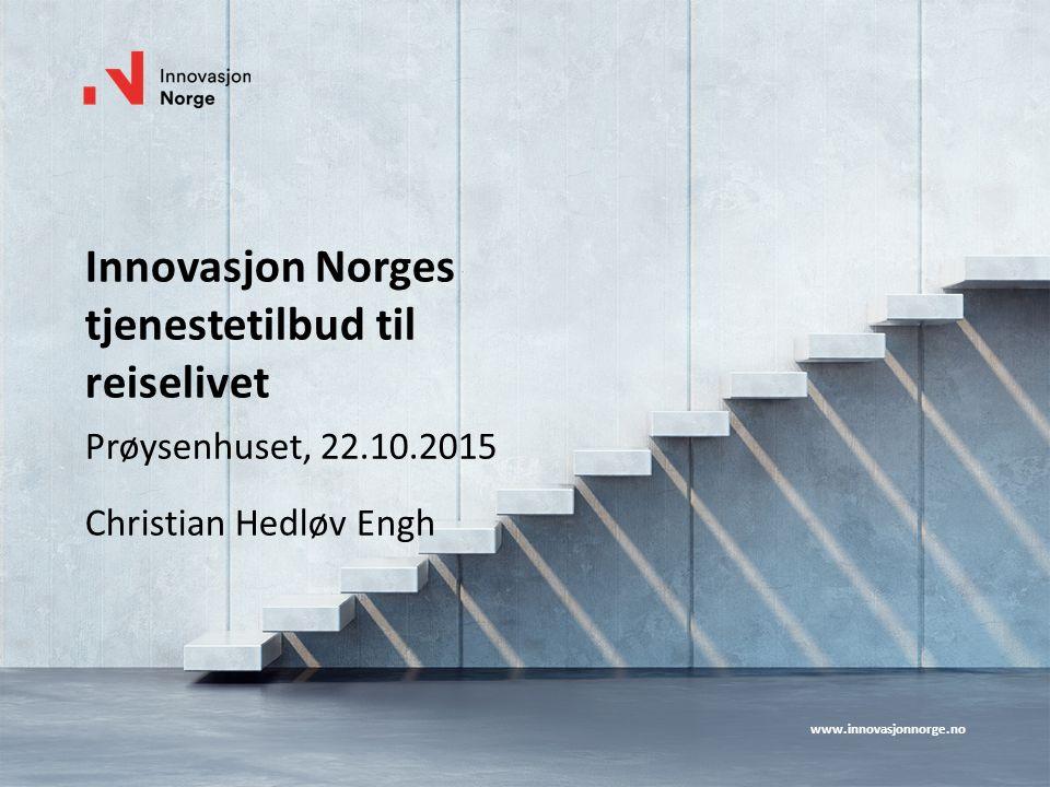www.innovasjonnorge.no Innovasjon Norges tjenestetilbud til reiselivet Prøysenhuset, 22.10.2015 Christian Hedløv Engh