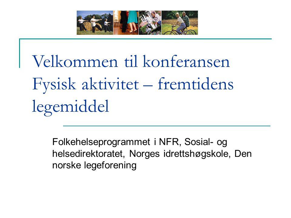Velkommen til konferansen Fysisk aktivitet – fremtidens legemiddel Folkehelseprogrammet i NFR, Sosial- og helsedirektoratet, Norges idrettshøgskole, Den norske legeforening
