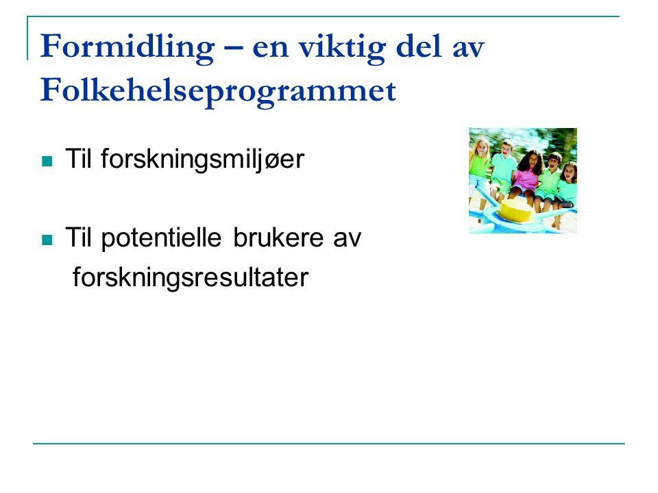 Formidling – en viktig del av Folkehelseprogrammet Til forskningsmiljøer Til potentielle brukere av forskningsresultater