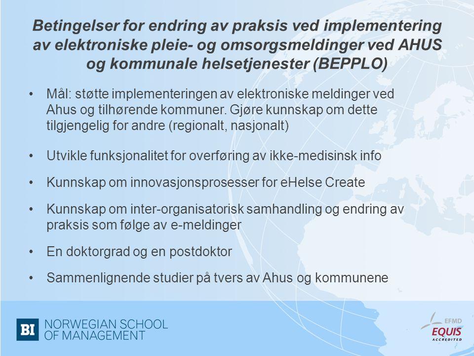 Betingelser for endring av praksis ved implementering av elektroniske pleie- og omsorgsmeldinger ved AHUS og kommunale helsetjenester (BEPPLO) Mål: støtte implementeringen av elektroniske meldinger ved Ahus og tilhørende kommuner.