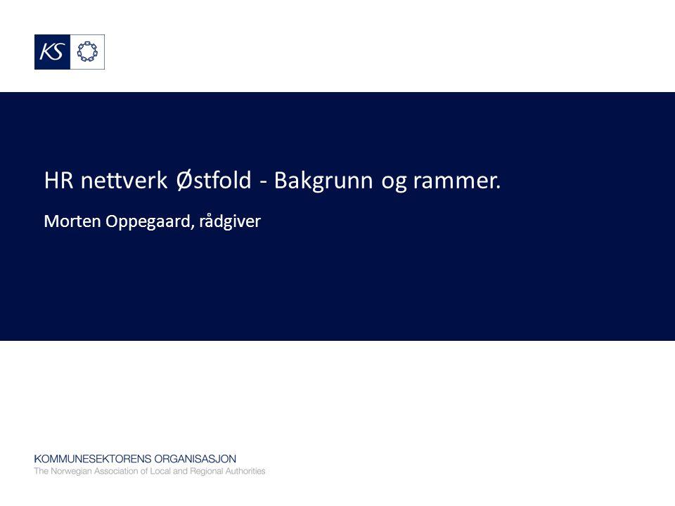 HR nettverk Østfold - Bakgrunn og rammer. Morten Oppegaard, rådgiver