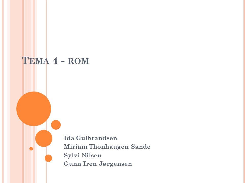 T EMA 4 - ROM Ida Gulbrandsen Miriam Thonhaugen Sande Sylvi Nilsen Gunn Iren Jørgensen