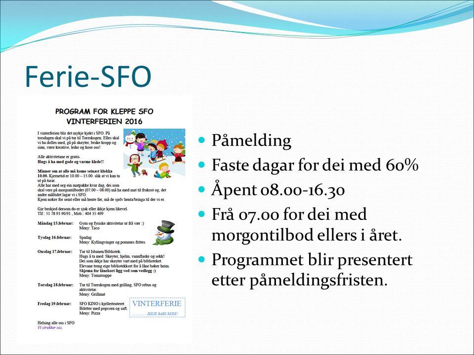 Ferie-SFO Påmelding Faste dagar for dei med 60% Åpent 08.00-16.30 Frå 07.00 for dei med morgontilbod ellers i året.