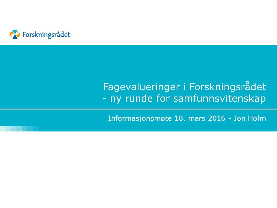 Fagevalueringer i Forskningsrådet - ny runde for samfunnsvitenskap Informasjonsmøte 18.