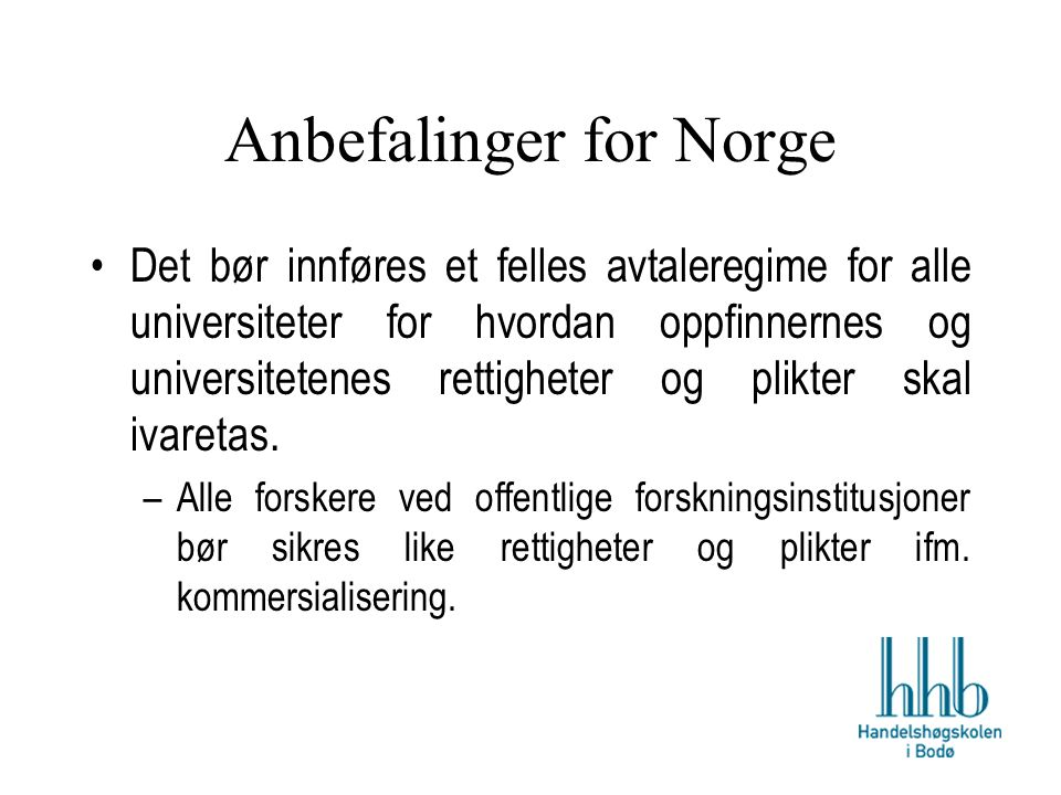Anbefalinger for Norge Det bør innføres et felles avtaleregime for alle universiteter for hvordan oppfinnernes og universitetenes rettigheter og plikter skal ivaretas.