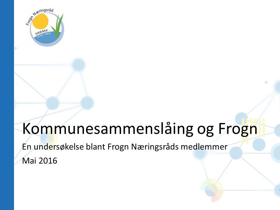 Kommunesammenslåing og Frogn En undersøkelse blant Frogn Næringsråds medlemmer Mai 2016