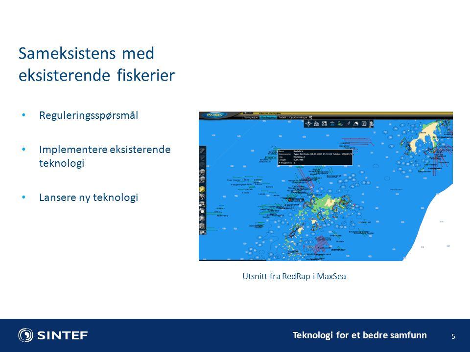 Teknologi for et bedre samfunn 5 Sameksistens med eksisterende fiskerier Reguleringsspørsmål Implementere eksisterende teknologi Lansere ny teknologi Utsnitt fra RedRap i MaxSea