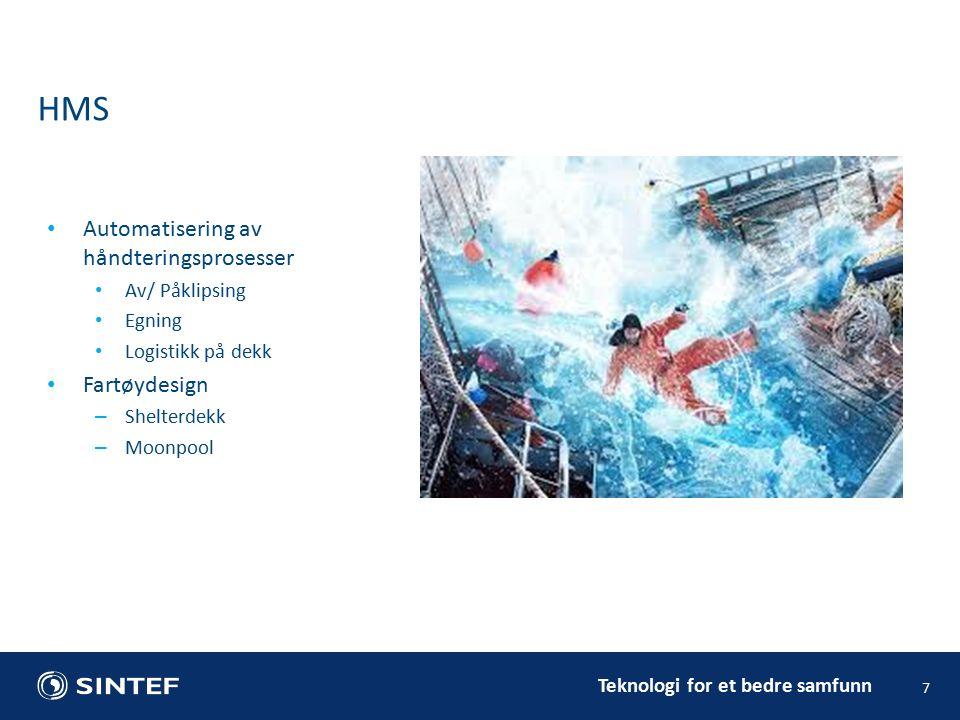 Teknologi for et bedre samfunn 7 HMS Automatisering av håndteringsprosesser Av/ Påklipsing Egning Logistikk på dekk Fartøydesign – Shelterdekk – Moonpool