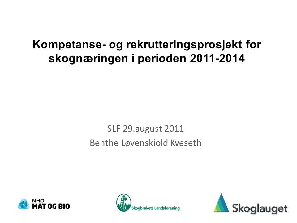 Kompetanse- og rekrutteringsprosjekt for skognæringen i perioden 2011-2014 SLF 29.august 2011 Benthe Løvenskiold Kveseth