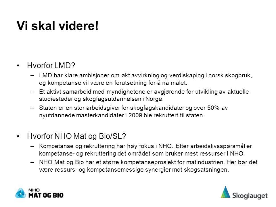 Vi skal videre! Hvorfor LMD? –LMD har klare ambisjoner om økt avvirkning og verdiskaping i norsk skogbruk, og kompetanse vil være en forutsetning for