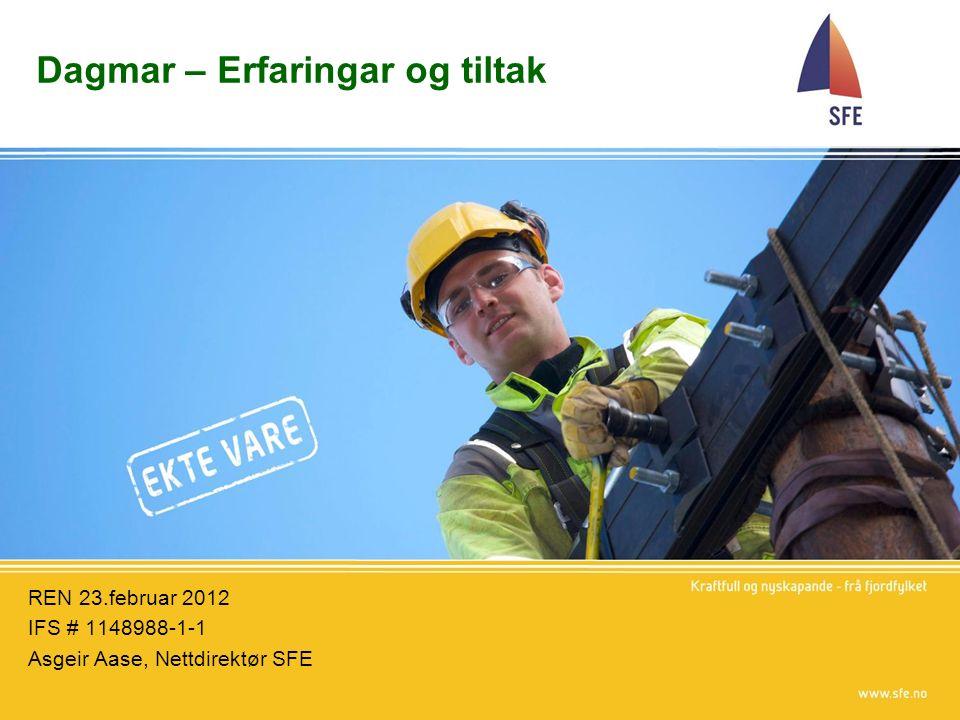 Dagmar – Erfaringar og tiltak REN 23.februar 2012 IFS # 1148988-1-1 Asgeir Aase, Nettdirektør SFE