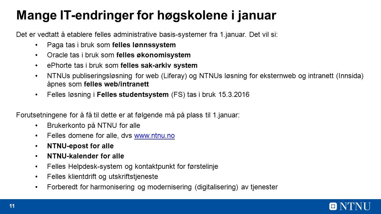 11 Mange IT-endringer for høgskolene i januar Det er vedtatt å etablere felles administrative basis-systemer fra 1.januar.