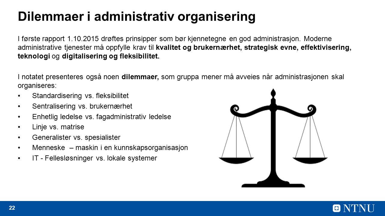 22 Dilemmaer i administrativ organisering I første rapport 1.10.2015 drøftes prinsipper som bør kjennetegne en god administrasjon.