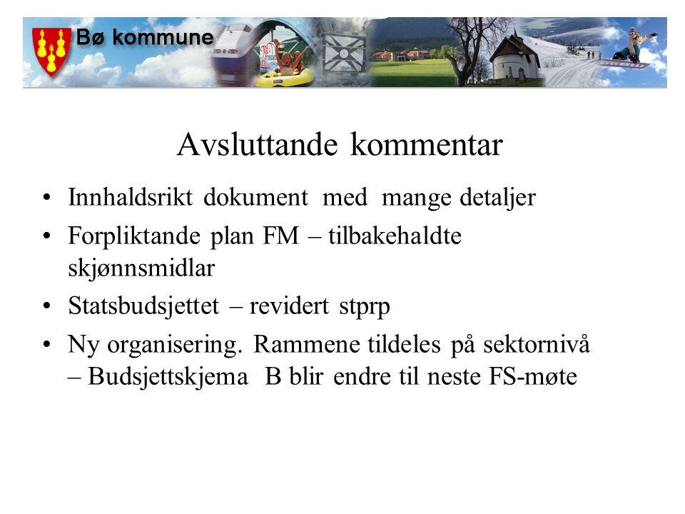 Avsluttande kommentar Innhaldsrikt dokument med mange detaljer Forpliktande plan FM – tilbakehaldte skjønnsmidlar Statsbudsjettet – revidert stprp Ny organisering.