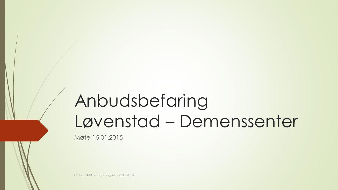Anbudsbefaring Løvenstad – Demenssenter Møte 15.01.2015 EKH - STEMA Rådgivning AS, 08.01.2015