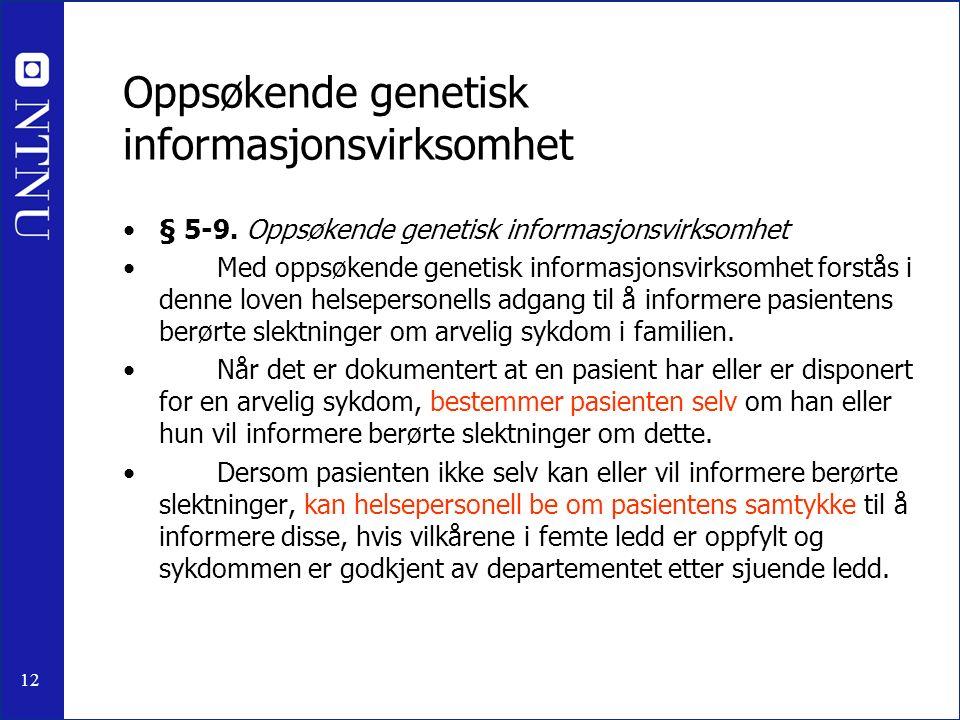 12 Oppsøkende genetisk informasjonsvirksomhet § 5-9. Oppsøkende genetisk informasjonsvirksomhet Med oppsøkende genetisk informasjonsvirksomhet forstås