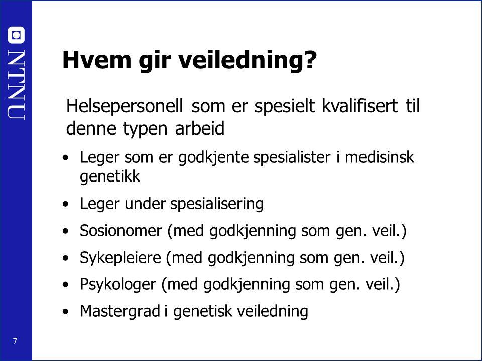 7 Hvem gir veiledning? Leger som er godkjente spesialister i medisinsk genetikk Leger under spesialisering Sosionomer (med godkjenning som gen. veil.)