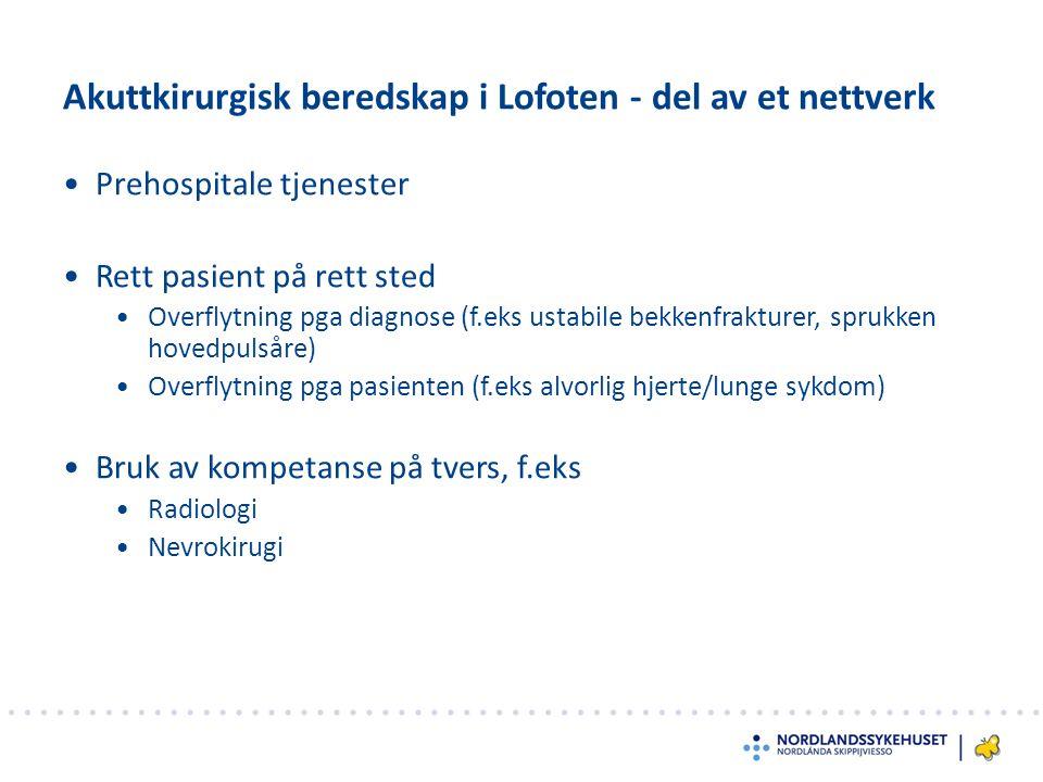 Akuttkirurgisk beredskap i Lofoten - del av et nettverk Prehospitale tjenester Rett pasient på rett sted Overflytning pga diagnose (f.eks ustabile bekkenfrakturer, sprukken hovedpulsåre) Overflytning pga pasienten (f.eks alvorlig hjerte/lunge sykdom) Bruk av kompetanse på tvers, f.eks Radiologi Nevrokirugi