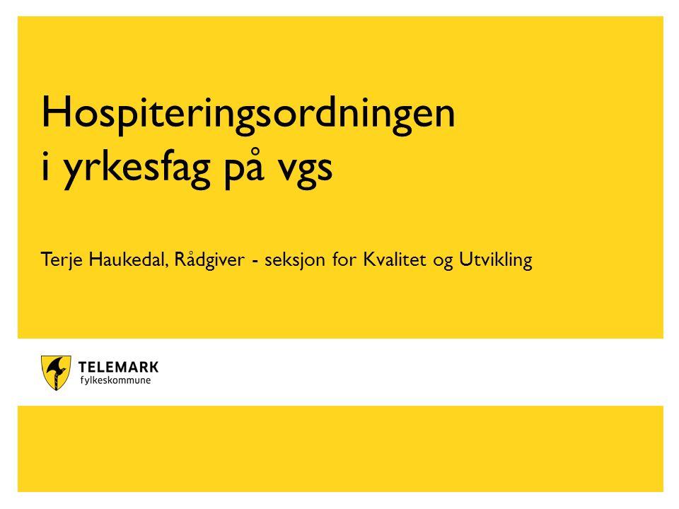 www.telemark.no Hospiteringsordningen i yrkesfag på vgs Terje Haukedal, Rådgiver - seksjon for Kvalitet og Utvikling