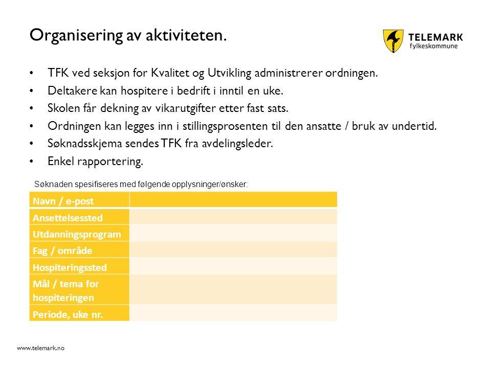 www.telemark.no Organisering av aktiviteten. TFK ved seksjon for Kvalitet og Utvikling administrerer ordningen. Deltakere kan hospitere i bedrift i in