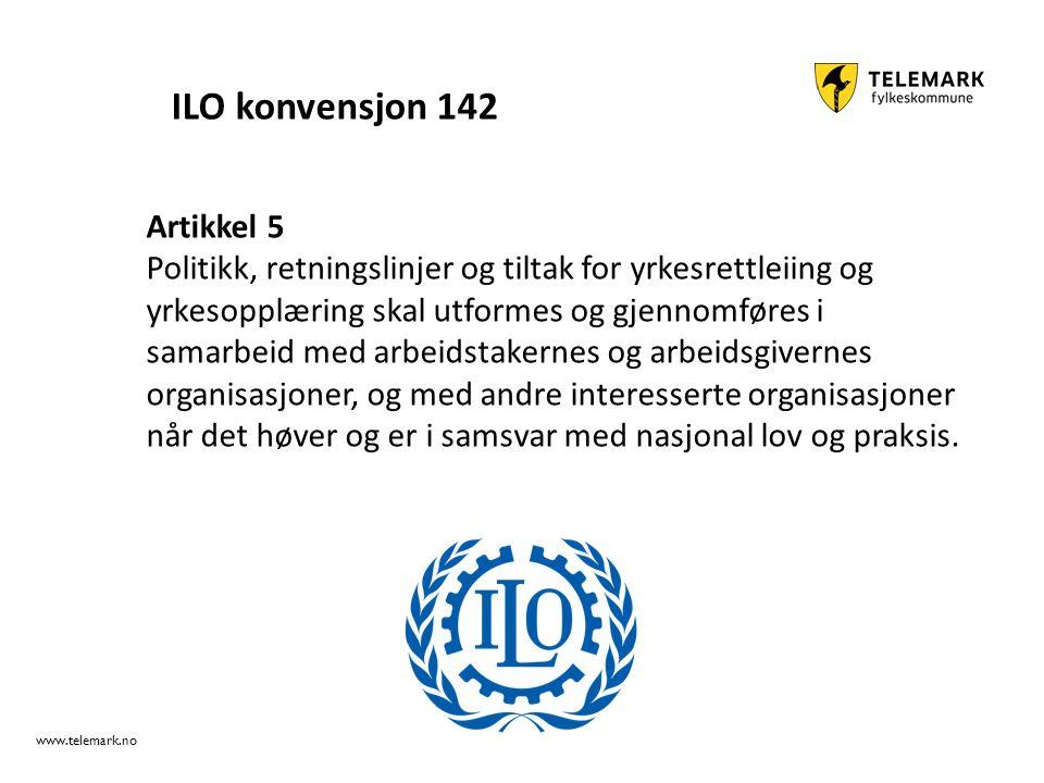 www.telemark.no Artikkel 5 Politikk, retningslinjer og tiltak for yrkesrettleiing og yrkesopplæring skal utformes og gjennomføres i samarbeid med arbeidstakernes og arbeidsgivernes organisasjoner, og med andre interesserte organisasjoner når det høver og er i samsvar med nasjonal lov og praksis.