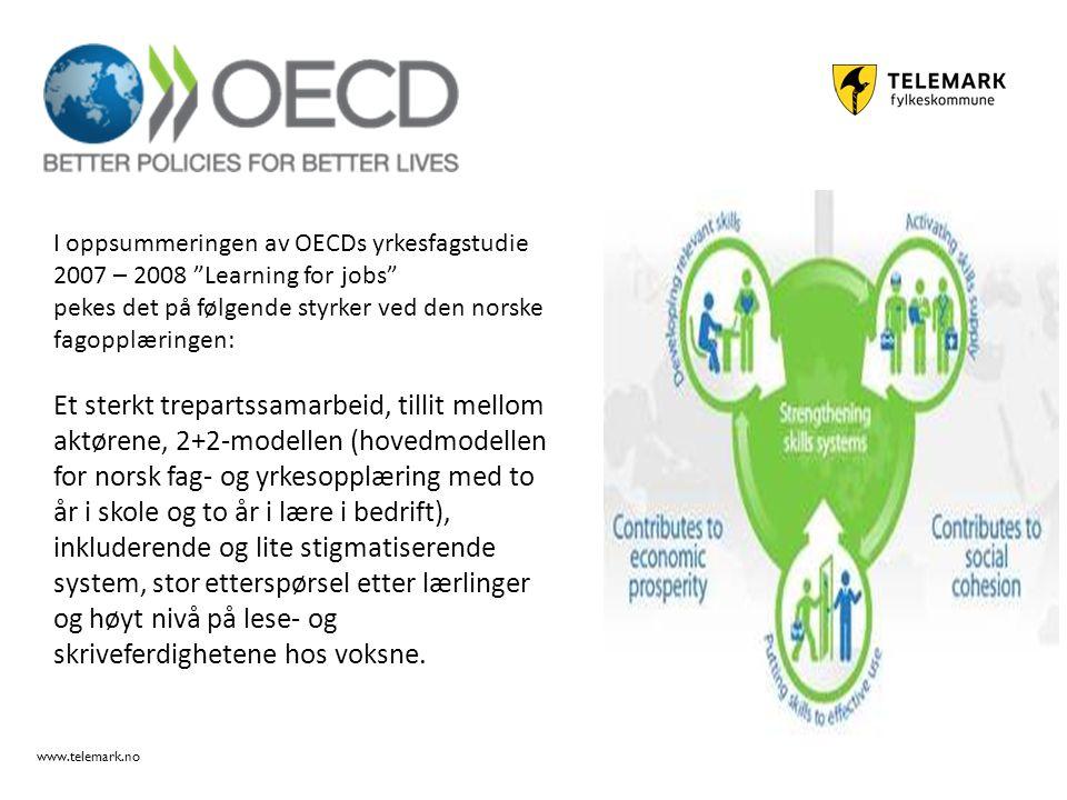 www.telemark.no I oppsummeringen av OECDs yrkesfagstudie 2007 – 2008 Learning for jobs pekes det på følgende styrker ved den norske fagopplæringen: Et sterkt trepartssamarbeid, tillit mellom aktørene, 2+2-modellen (hovedmodellen for norsk fag- og yrkesopplæring med to år i skole og to år i lære i bedrift), inkluderende og lite stigmatiserende system, stor etterspørsel etter lærlinger og høyt nivå på lese- og skriveferdighetene hos voksne.