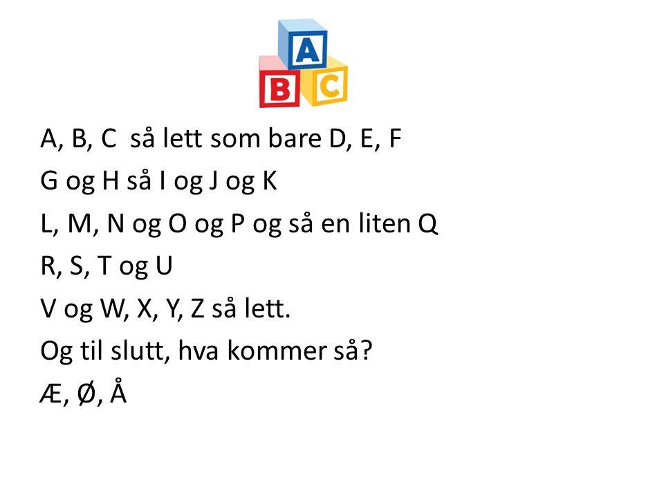 A, B, C så lett som bare D, E, F G og H så I og J og K L, M, N og O og P og så en liten Q R, S, T og U V og W, X, Y, Z så lett. Og til slutt, hva komm