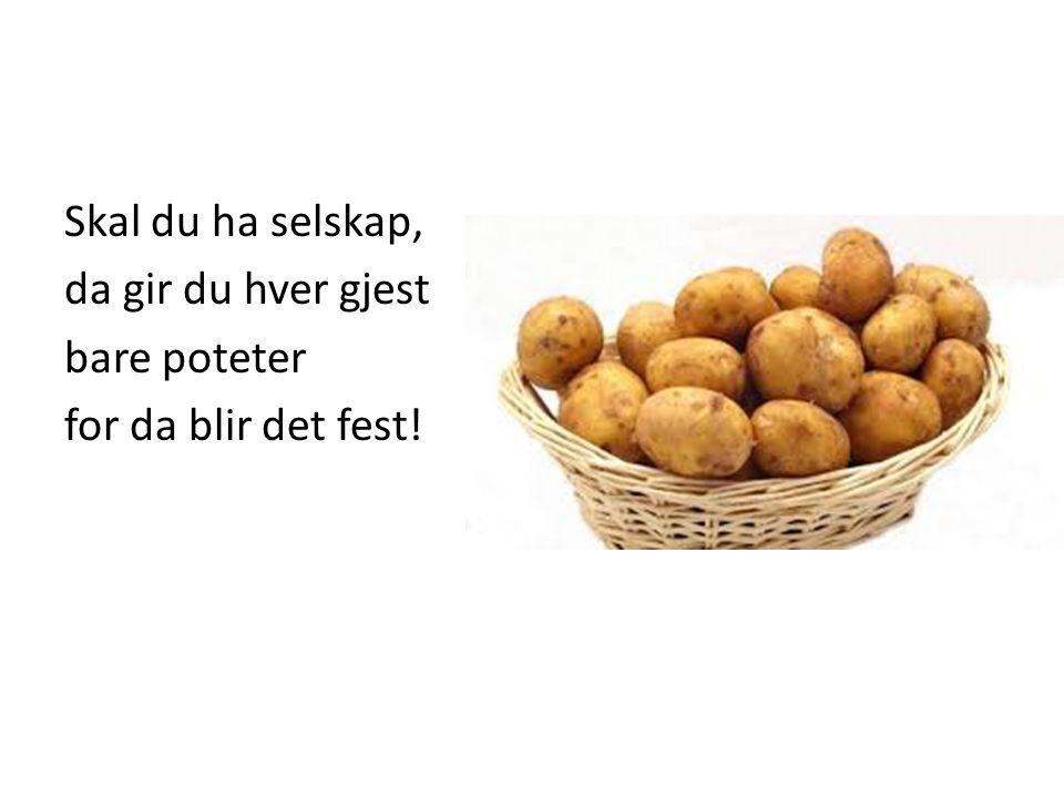 Skal du ha selskap, da gir du hver gjest bare poteter for da blir det fest!