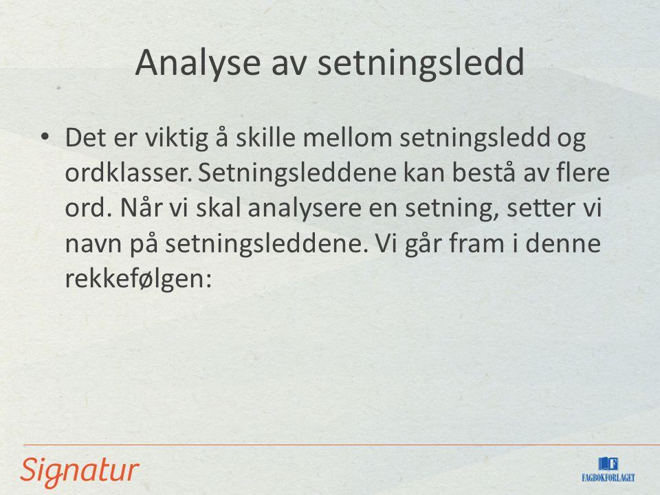 Analyse av setningsledd Det er viktig å skille mellom setningsledd og ordklasser.