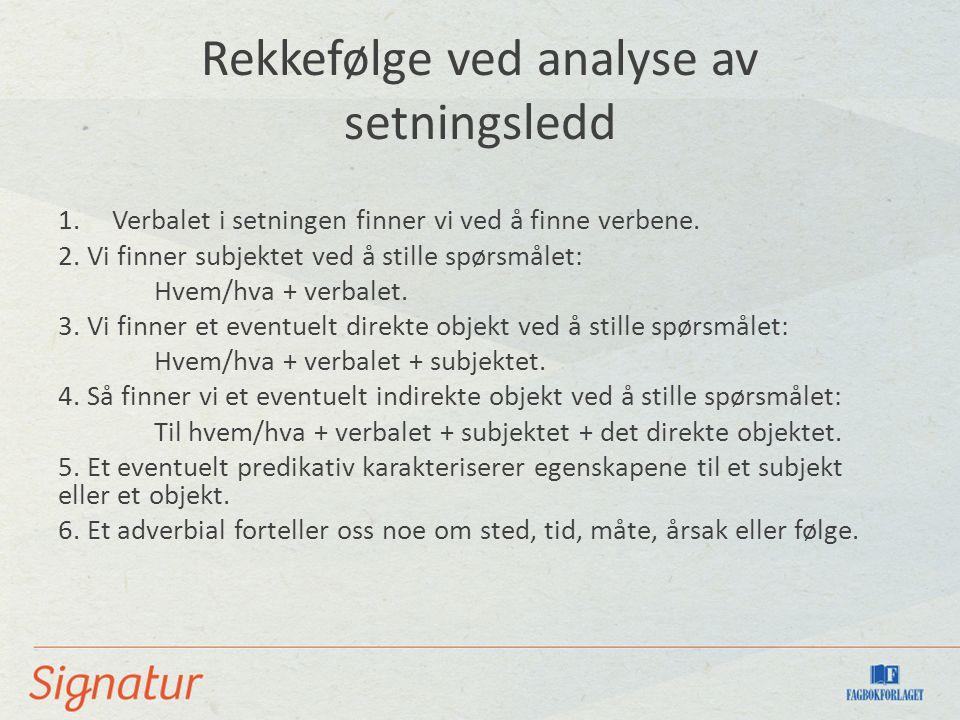 Rekkefølge ved analyse av setningsledd 1.Verbalet i setningen finner vi ved å finne verbene.