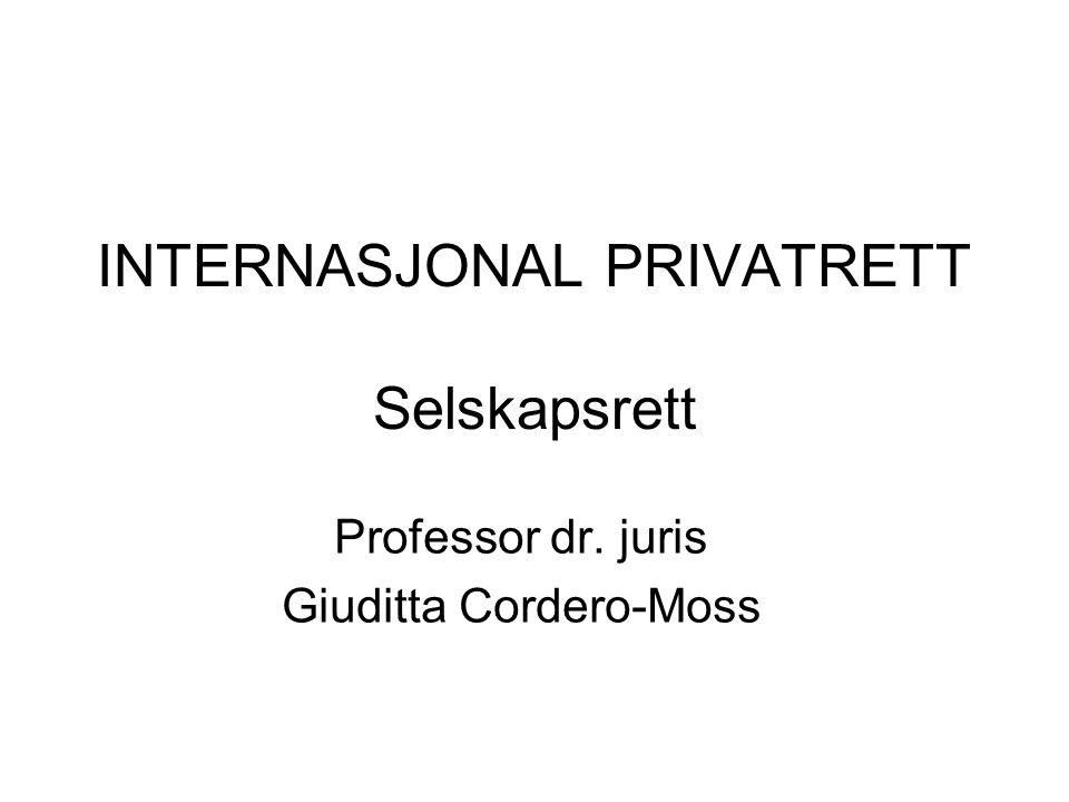 INTERNASJONAL PRIVATRETT Selskapsrett Professor dr. juris Giuditta Cordero-Moss